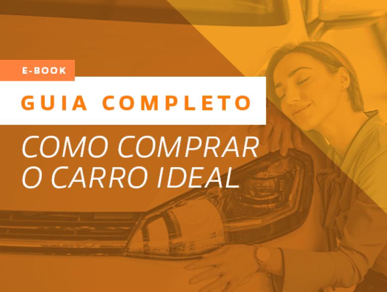 Como comprar o carro ideal: um guia completo sobre o assunto